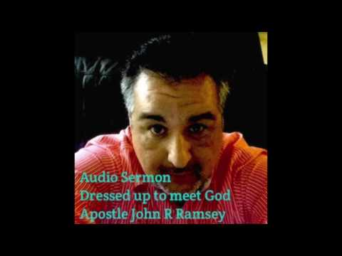 "Audio Recording ""Dressed Up To Meet God "" Audio Sermon by Apostle John R Ramsey"