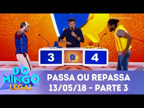 Passa ou Repassa - Parte 3 | Domingo Legal (13/05/18)