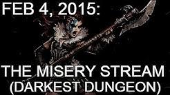 Feb 4, 2015: The misery stream (Darkest Dungeon)