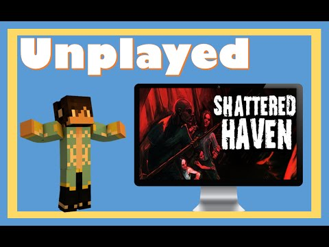 Unplayed - Shattered Haven |