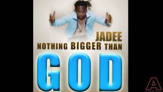 New Jadee : Nothing Bigger Than God :::: From the Happy Supm Riddim 2011