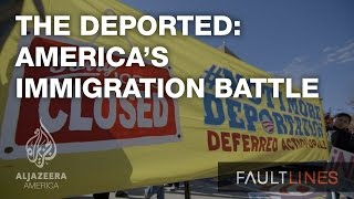 The Deported: America's Immigration Battle - Fault Lines