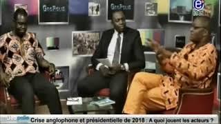 GEOPOLIS (Crise anglophone et présidentielles 2018 A quoi jouent les acteurs)