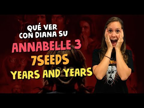 Annabelle 3, 7SEEDS, Years and Years  | Qué ver
