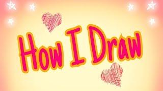 How I Draw! :D