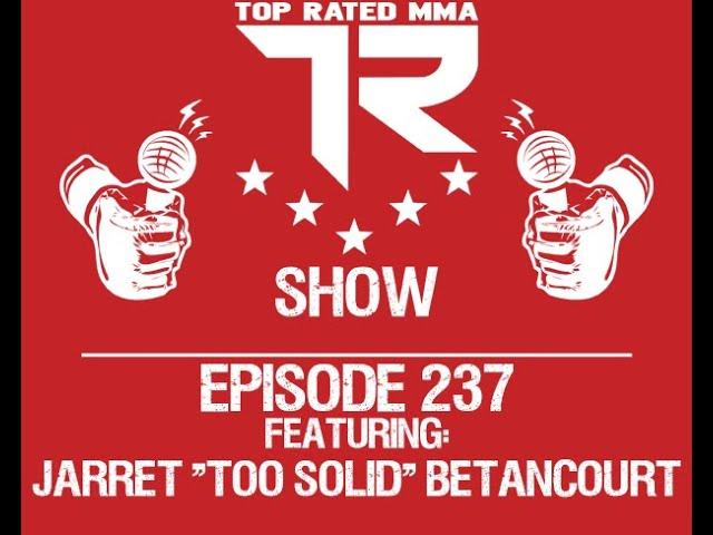 "Ep. 237 - Jarret ""Too Solid"" Betancourt - Fighting 8/6 for Titan FC"