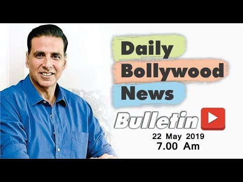 Latest Hindi Entertainment News From Bollywood | Akshay Kumar | 22 May 2019 | 07:00 AM