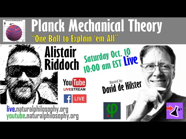 Live Sat @ 10am EST: Planck Mechanical Theory with Alistair Riddoch