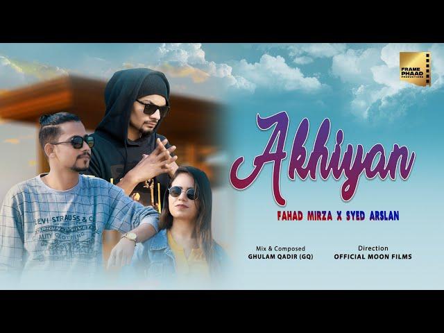 New Punjabi Song 2021 | Akhiyan - Fahad Mirza Feat.Sayed Arslan | Latest Punjabi Song 2021