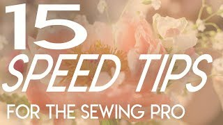 15 Speed Tips for the Sewing Pro, quick sewing tips, how to sew faster