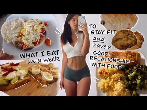 What I Eat in a WEEK to Stay Fit AND Have a Healthy Relationship with Food