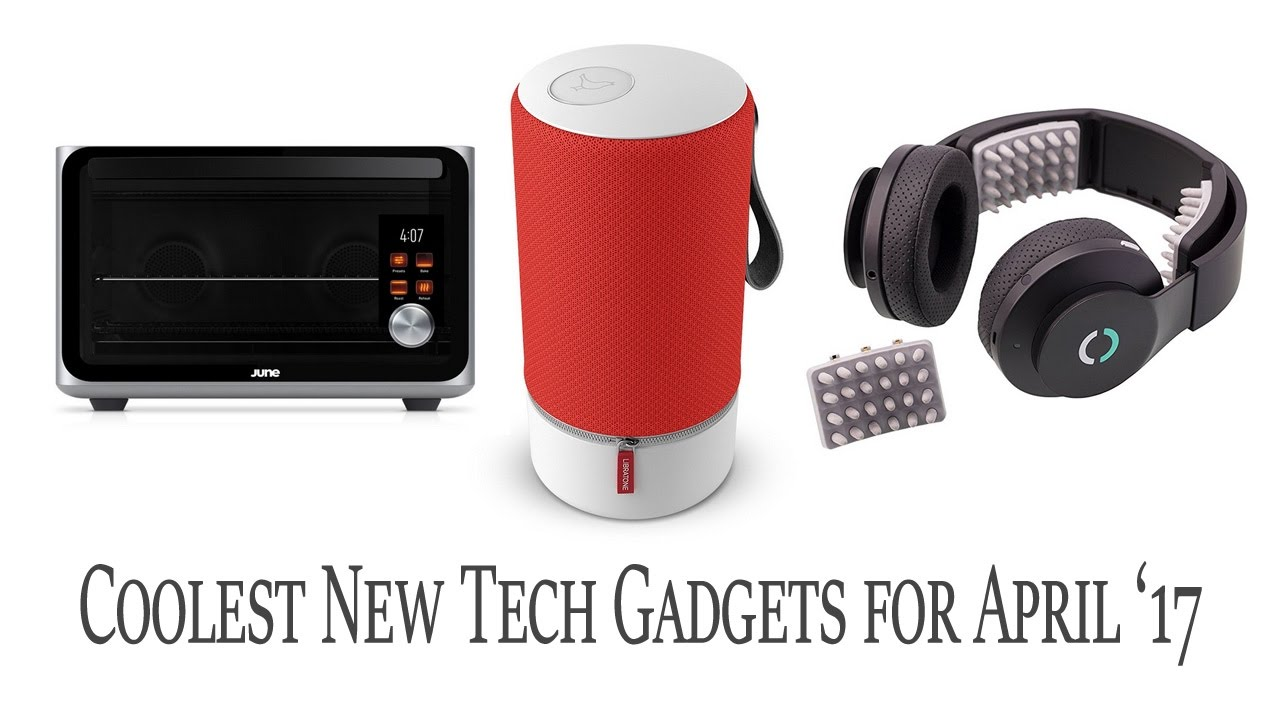 Top 3 Gadgets For April 2017 The Coolest New Products You Can Now