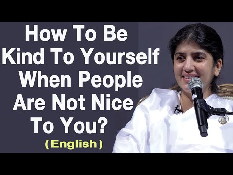 How To Be Kind To Yourself When People Are Not Nice To You?: Part 1: Eng: BK Shivani at Manchester