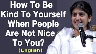 How To Be Kİnd To Yourself When People Are Not Nice To You?: Part 1: Eng: BK Shivani at Manchester