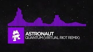 [Dubstep] - Astronaut - Quantum (Virtual Riot Remix) [Monstercat EP Release]