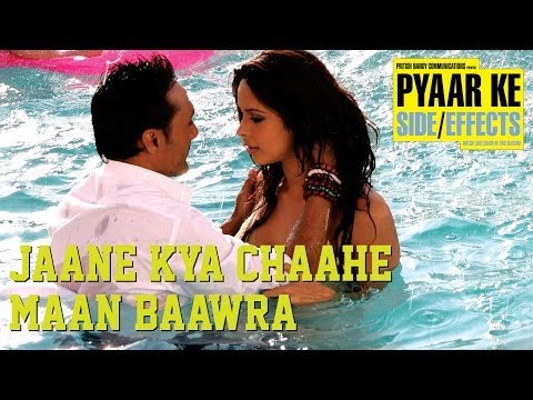 Pyaar Ke Side Effects - Jaane Kya Chaahe Maan Baawra