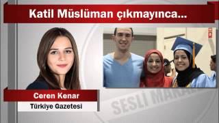 Ceren Kenar : Katil Müslüman çıkmayınca...