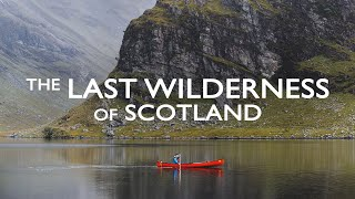THE LAST WILDERNESS OF SCOTLAND || A canoe expedition into a remote corner of the SCOTTISH HIGHLANDS
