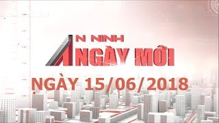 An ninh ngày mới 15/06/2018 | Tin tức | Tin nóng 24h | ANTV
