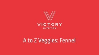 Victory Nutrition Presents: A to Z Veggies Fennel