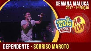 Dependente - Sorriso Maroto (Semana Maluca 2017)