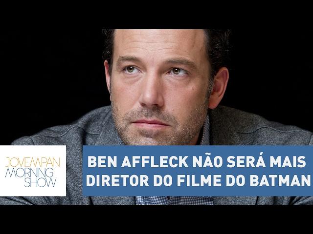 Ben Affleck não será mais o diretor do filme solo do Batman