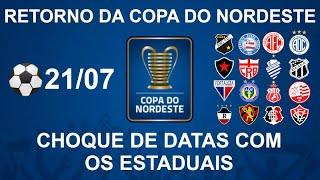 Retorno da Copa do Nordeste dia 21/07 - Choque de datas com Estaduais