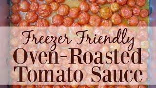 Freezer Friendly Oven-Roasted Tomato Sauce