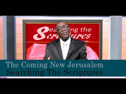 Searching The Scriptures - The Coming New Jerusalem