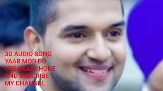 3D AUDIO SONG   YAAR MOD DO   GURU RANDHAWA AND MILLIND GABA   USE HEADPHONE   