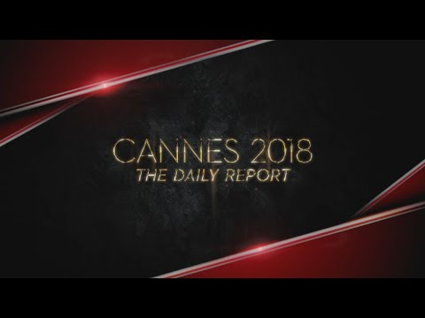 Festival de Cannes - Daily Report du 12/05/2018