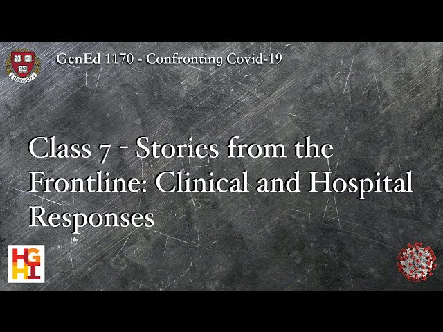 HarvardX: Confronting COVID-19 - Class 7: Stories from the Frontline: Clinical and Hospital Response