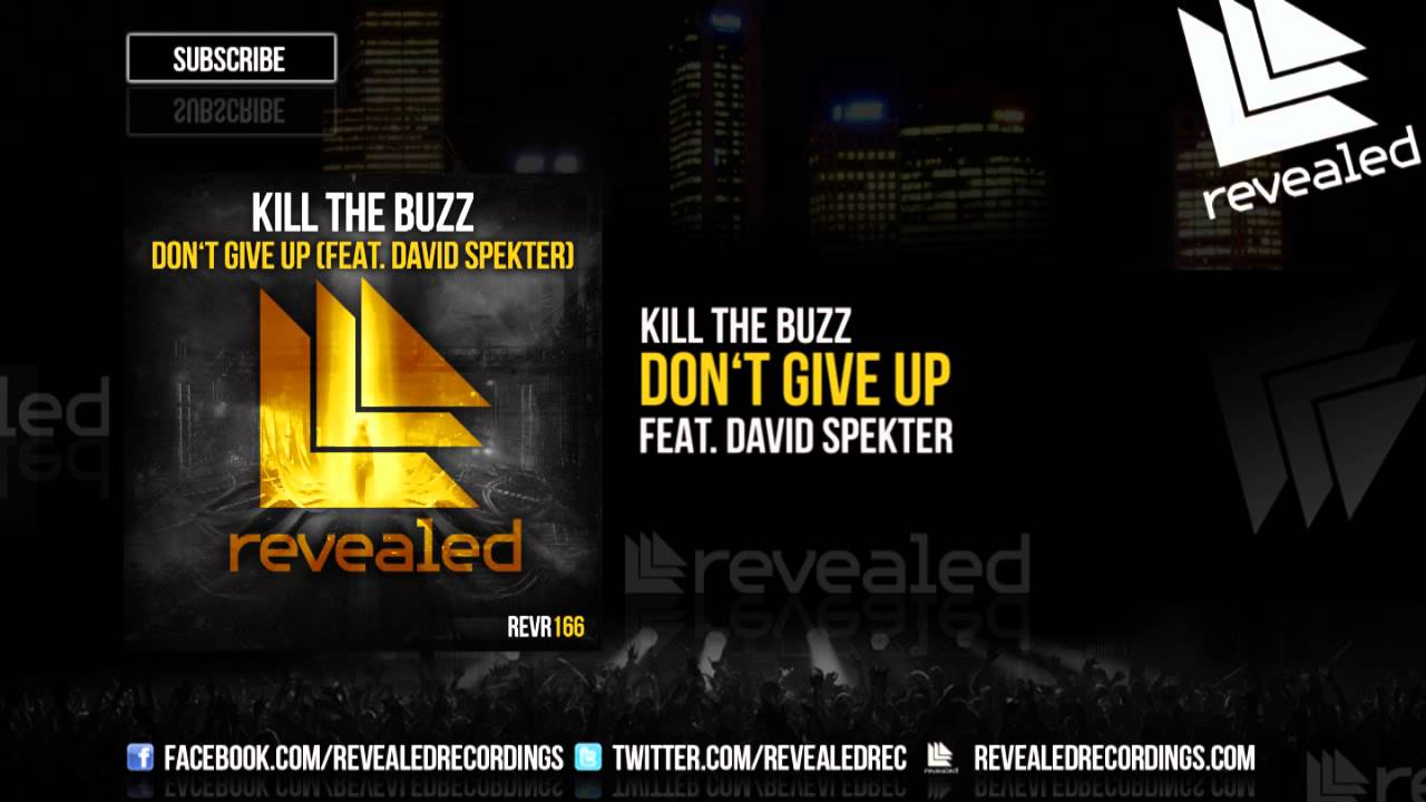 Kill The Buzz Feat David Spekter Dont Give Up Out Now Youtube