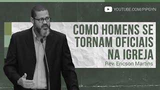 Como Homens se Tornam Oficiais na Igreja - 1 Timóteo 3:1-13 | Rev. Ericson Martins