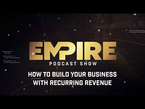 How to Build Your Business With Recurring Revenue | Empire Podcast Show