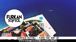 Furkan Soysal - Turn This Shit Up