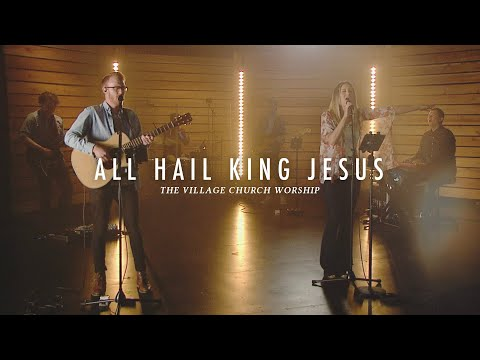 All Hail King Jesus - The Village Church Worship (Livestream Services)