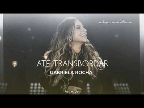 Até Transbordar | Gabriela Rocha | CD COMPLETO | 2016