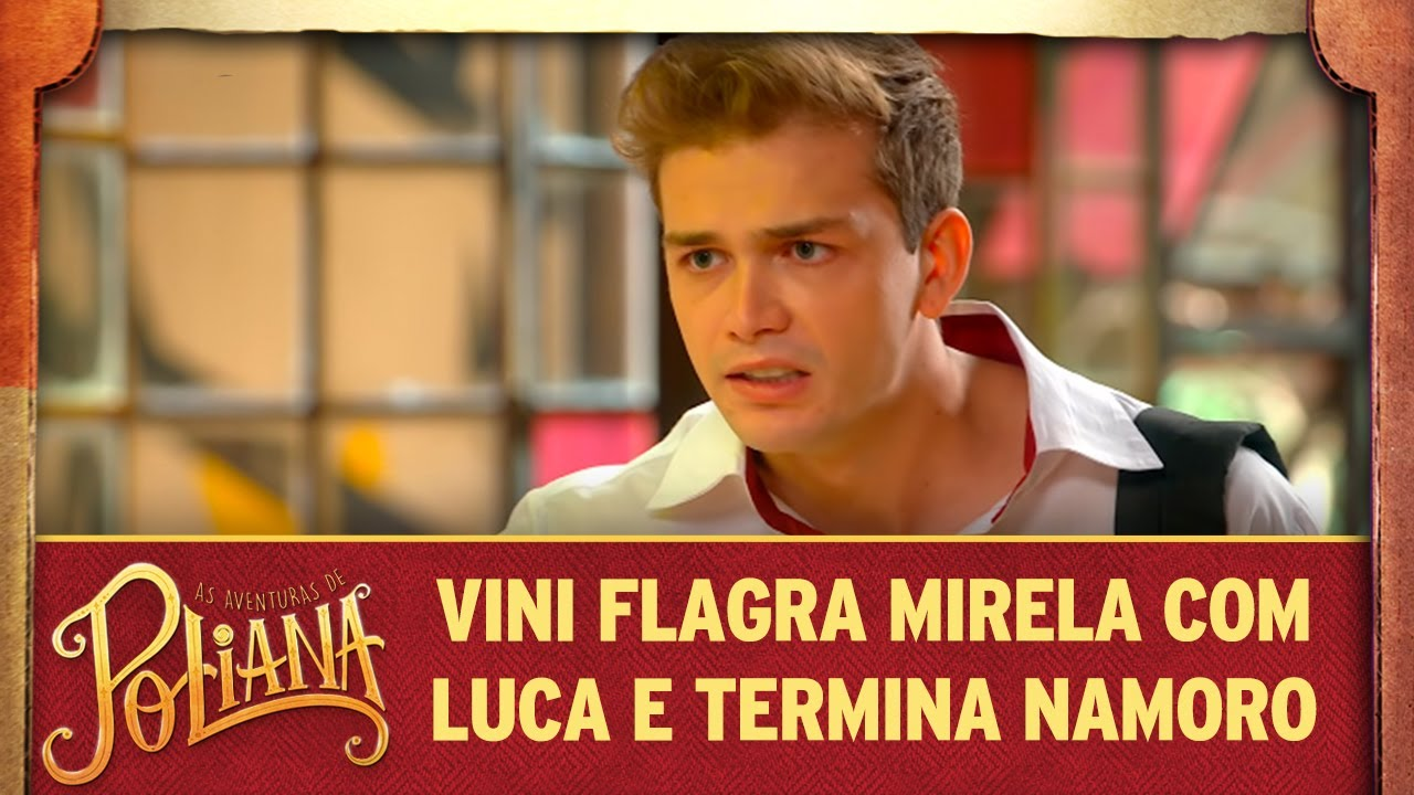 Vini flagra Mirela com Luca e termina namoro | As Aventuras de Poliana