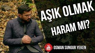 AŞIK Olmak HARAM mı Osman Sungur Yeken