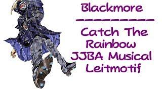 Blackmore - Catch the Rainbow (JJBA Musical Leitmotif)