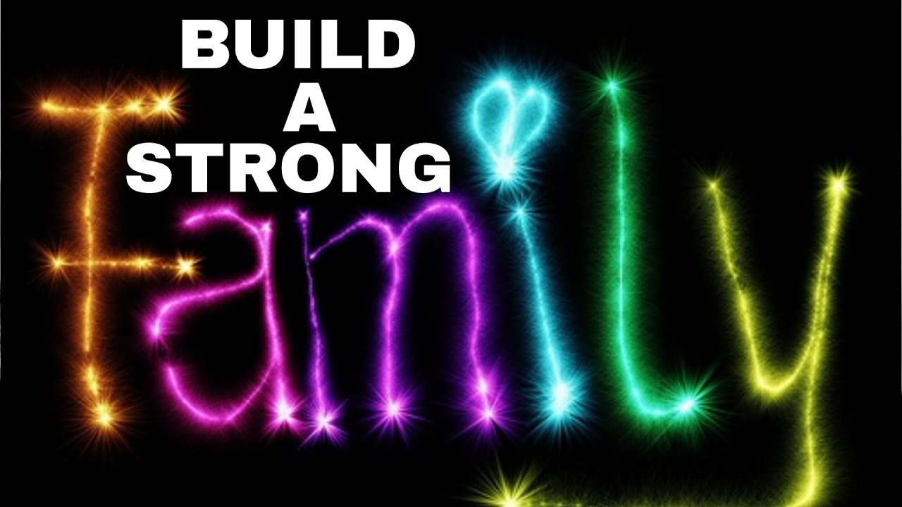 BUILD A STRONG FAMILY