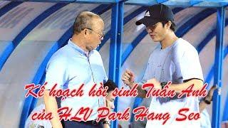 HLV Park Hang Seo hồi sinh Tuấn Anh ở đội tuyển Việt Nam từ cuộc chiến với Thái Lan