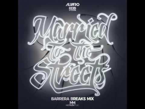 Alvaro & Reid Stefan - Married To The Streets (Barrera Breaks Mix)