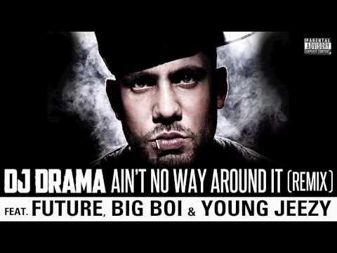 dj drama ain't no way around it remix