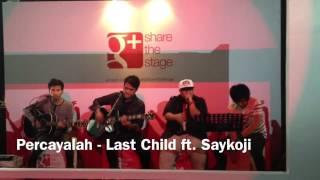 Percayalah - Last Child ft Saykoji