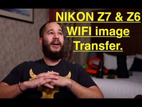 Nikon Z7 & Z6 WIFI Image Transfer. A Feature No Ones Talking About. (Part 1)