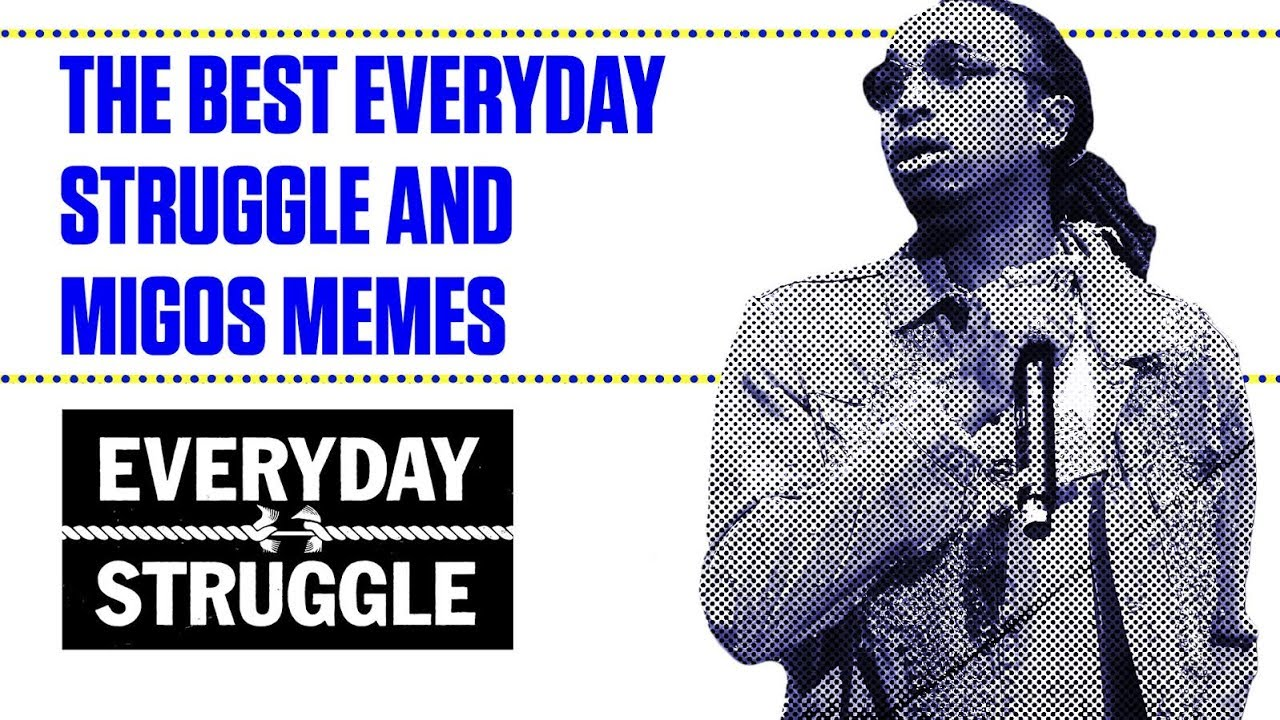 Funny Memes About Life Struggles: The Best Everyday Struggle And Migos Memes