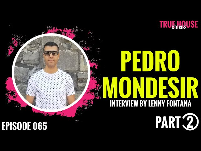 Pedro Mondesir interviewed by Lenny Fontana for True House Stories # 065 (Part 2)