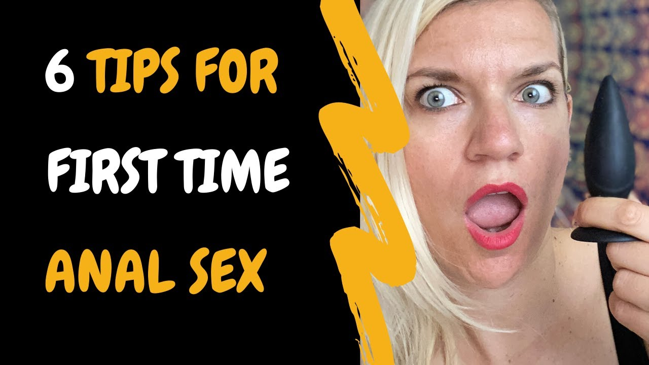 6 Best Tips For First Time Anal Sex - YouTube